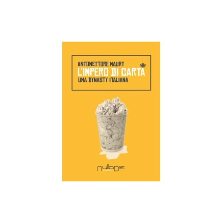 Antonettore Maury - L'impero di carta. Una dinasty italiana
