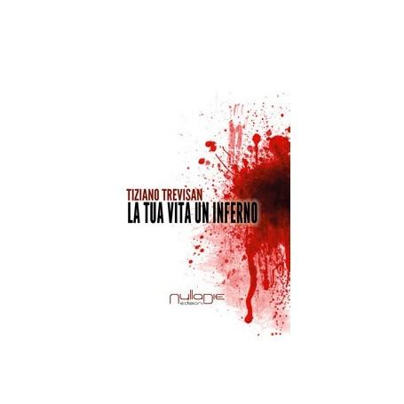 Tiziano Trevisan - La tua vita un inferno
