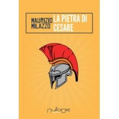 Maurizio Milazzo - La pietra di Cesare