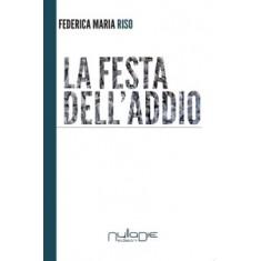 Federica Maria Riso - La festa dell'addio