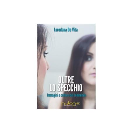Loredana De Vita - Oltre lo specchio. Immagini e culture del femminile.