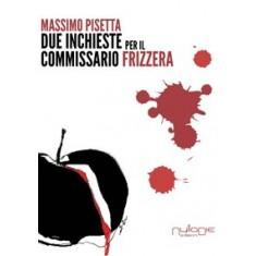 Massimo Pisetta - Due inchieste del commissario Frizzera