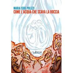 Maria Iside Polizzi - Come l'acqua che scava la roccia