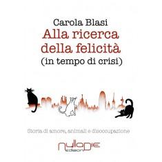 Carola Blasi - Alla scoperta della felicità (in tempo di crisi)