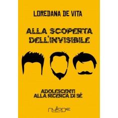 Loredana De Vita - Alla scoperta dell'invisibile, adolescenti alla ricerca di sé.