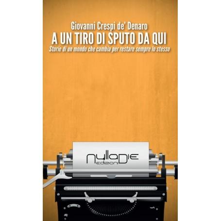 Giovanni Crespi de' Denaro - A un tiro di sputo da qui