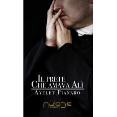 Ayelet Pianaro - Il prete che amava Alì