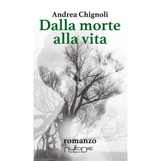 Alessandro Chignoli - Dalla morte alla vita