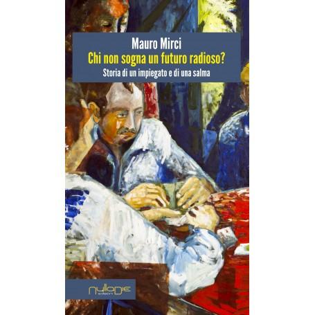 Mauro Mirci - Chi non sogna un futuro radioso?