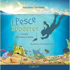 Salvatore Giordano - Il pesce subaereo, illustrazioni di Emanuele Cavarra