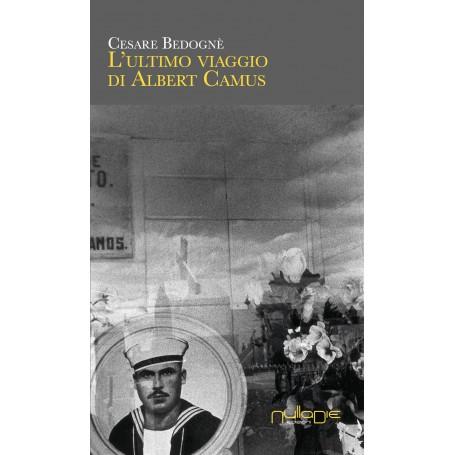 Cesare Bedognè - L'ultimo viaggio di Albert Camus