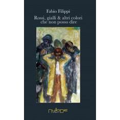 Fabio Filippi - Rossi, gialli & altri colori  che non posso dire