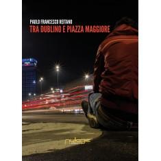 Paolo Francesco Reitano - Tra Dublino e Piazza Maggiore