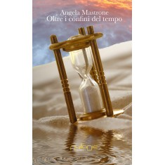 Angela Mastrone - Oltre i confini del tempo