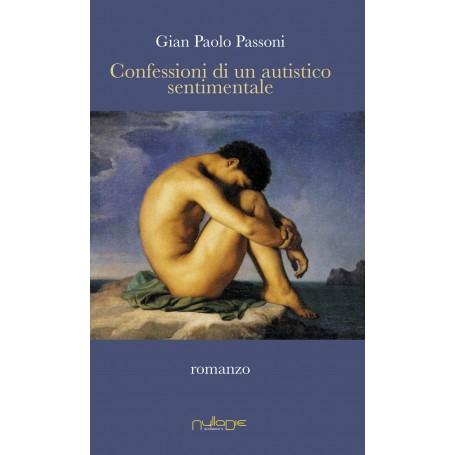 Gian Paolo Passoni - Confessioni di un autistico sentimentale
