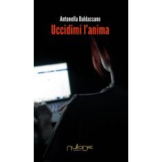 Antonella Baldassano - Uccidimi l'anima
