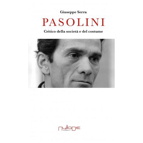 Giuseppe Serra - Pasolini, critico della società e del costume