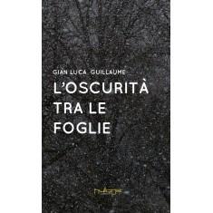 Gian Luca Guillaume - L'oscurità tra le foglie