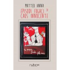 Matteo Ianna - Episodi Fugaci di Caos Innocente