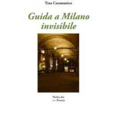Tina Caramanico - Guida a Milano invisibile