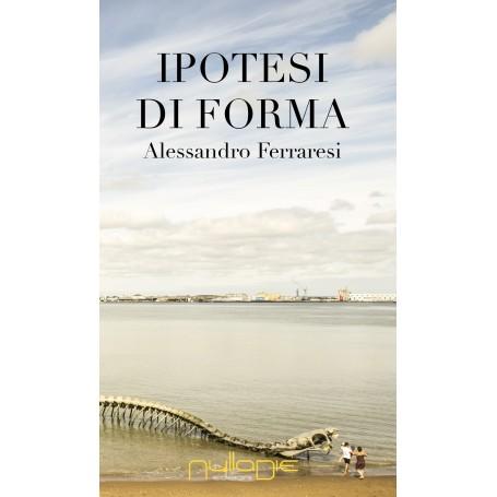 Alessandro Ferraresi - Ipotesi di forma