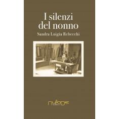 Sandra Luigia Rebecchi - I silenzi del nonno