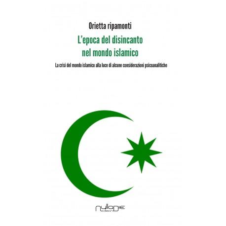 Orietta Ripamonti - L'epoca del disincanto  nel mondo islamico