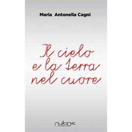 Maria Antonella Cagni - Il cielo e la terra nel cuore