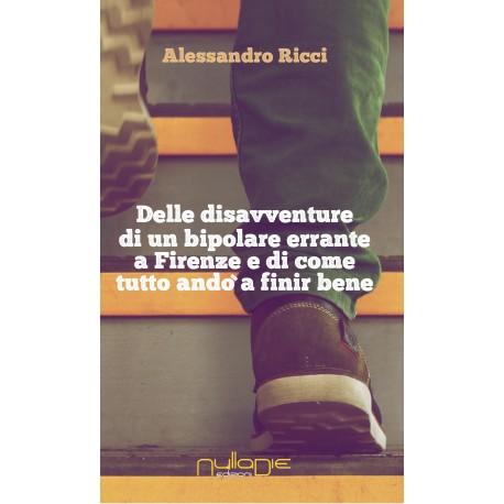Alessandro Ricci - Dalle disavventure di un bipolare errante a Firenze