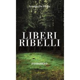 Arnaldo De Paolis - Liberi Ribelli