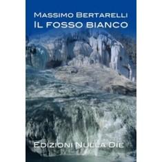 Massimo Bertarelli - Il fosso bianco