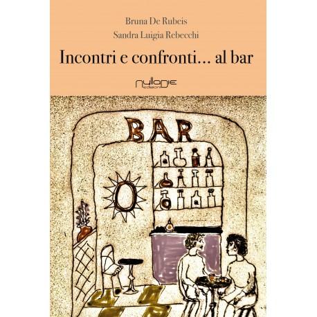 Bruna De Rubeis, Sandra Luigia Rebecchi Incontri e confronti... al bar. Prevendita, 20% di sconto.