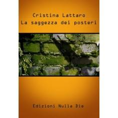 Cristina Lattaro - La saggezza dei posteri