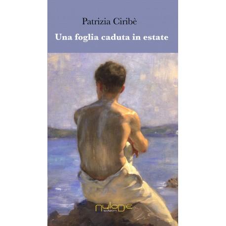 Patrizia Ciribè - Una foglia caduta in estate. Promo lancio, 15% di sconto.
