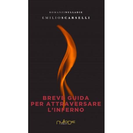 Emilio Scarselli - Breve guida per attraversare l'inferno