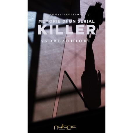 Andrea Chiodi - Memorie di un serial killer. Promo lancio: 15% di sconto.