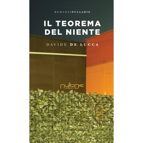 Davide De Lucca - Il teorema del niente. Promozione lancio: 15% di sconto.