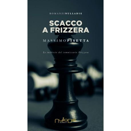 Massimo Pisetta - Scacco a Frizzera, le inchieste del commissario Frizzera. Promozione lancio: 15% di sconto.