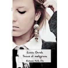 Lucia Guida - Succo di melagrana. Storie e racconti di vita quotidiana al femminile