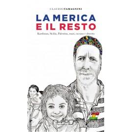 Claudio Tamagnini - La Merica e il resto. Kurdistan, Sicilia, Palestina, mari, oceano e deserto. Promo lancio: 10% di sconto.