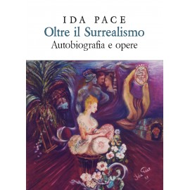 Ida Pace - Oltre il surrealismo, autobiografia e opere. Edizione Lusso.