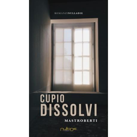 Mastroberti - Cupio Dissolvi. Promo lancio: 10% di sconto.