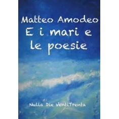 Matteo Amodeo - E i mari e le poesie
