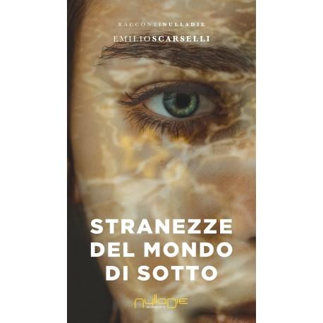 Emilio Scarselli - Stranezze del mondo di sotto. Promo lancio: 10% di sconto.