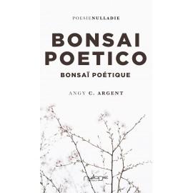 Angy C. Argent - Bonsai Poetico,  Bonsaï poétique. Promo lancio: 8% di sconto.