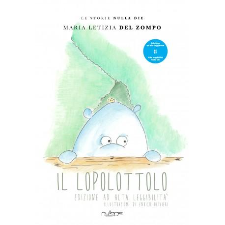 Maria Letizia Del Zompo - Il Lopolottolo, edizione ad alta leggibilità.