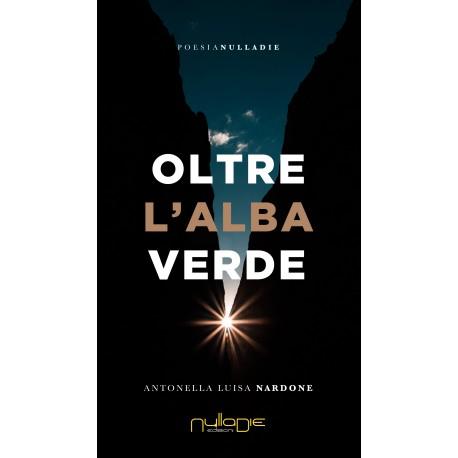 Antonella Luisa Nardone - Oltre l'alba verde