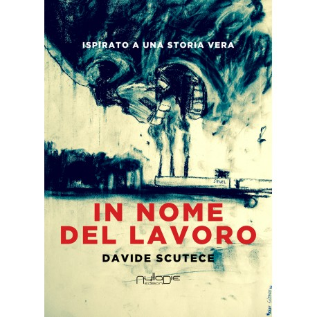 Davide Scutece - In nome del lavoro, ispirato a una storia vera