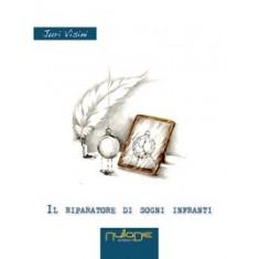 Juri Visini - Il riparatore di sogni infranti