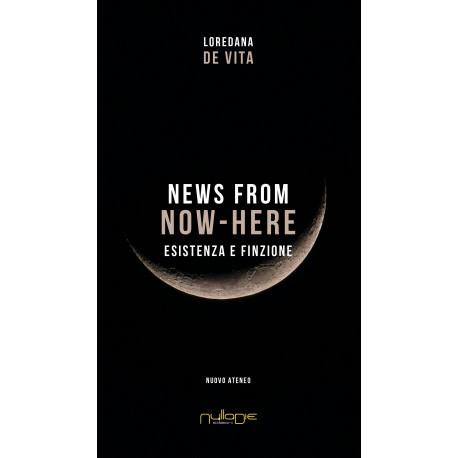 Loredana De Vita - News from Now-Here. Esistenza e finzione